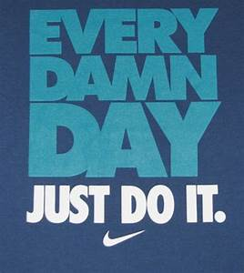 Every damn day just do it | Daily Positive Quotes