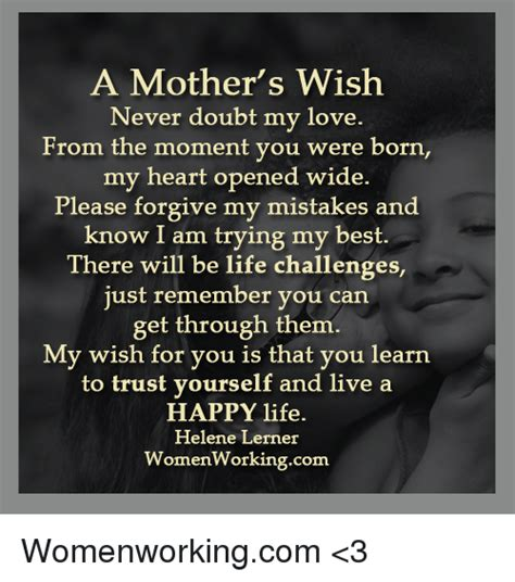 I Wish A Mother Would Meme - a mother s wish never doubt my love from the moment you were born my heart opened wide please