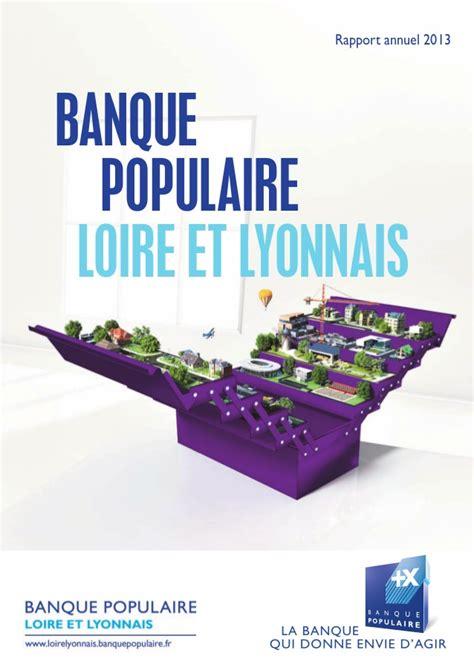 banque populaire loire et lyonnais si鑒e banque populaire loire et lyonnais rapport annuel 2013
