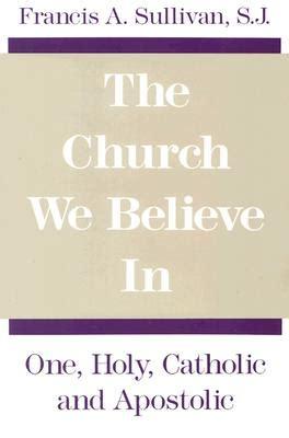9780809130399 The Church We Believe In One, Holy, Catholic, And  Francis Aloysius Sullivan