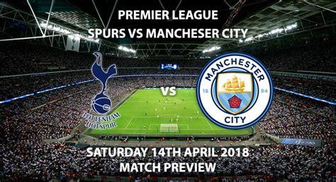 Tottenham Hotspur vs Manchester City - Match Preview ...