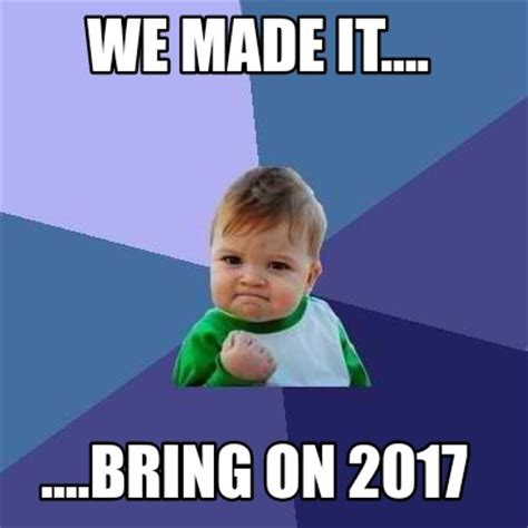 Made Meme - meme creator we made it bring on 2017 meme generator at memecreator org