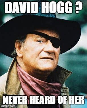 David Hogg Memes - john wayne imgflip