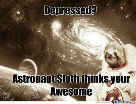 Astronaut Meme - astronaut sloth by mralgea meme center