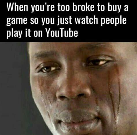 Broke Meme - too broke to buy a game meme by peebee memedroid