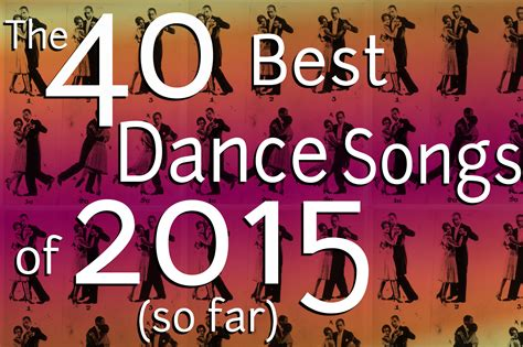 The 40 Best Dance Songs Of 2015 So Far