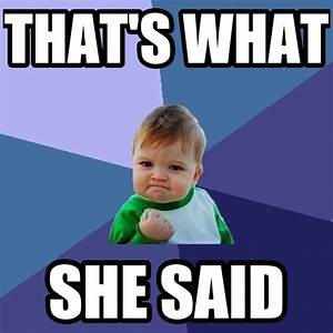 funny/that 39 s what she said meme