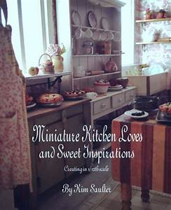 Miniature Kitchen Loves and Sweet Inspirations by Kim ...