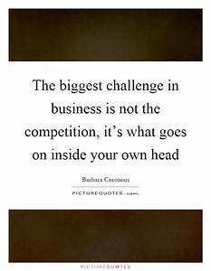 The biggest challenge in business is not the competition ...