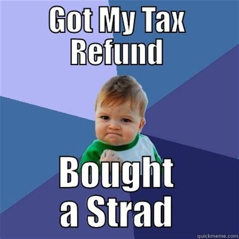 Tax Refund Meme - tax refund strad meme funny pinterest