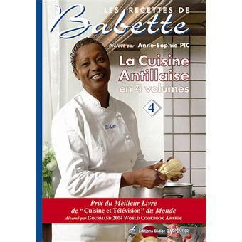 cuisine de babette les recettes de babette tome 4 la cuisine antillaise