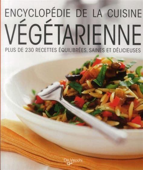 meilleur livre cuisine vegetarienne livre encyclopédie de la cuisine végétarienne 200