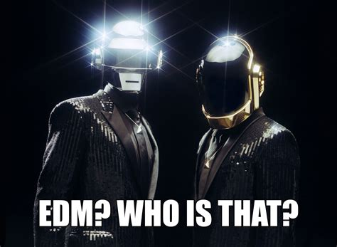 Until Recently, Daft Punk Thought Edm Was Just Some Guys