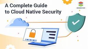 A Complete Guide To Cloud Native Security