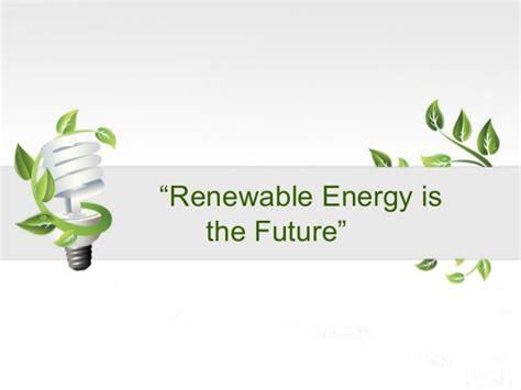 Renewable Energy Is The Future