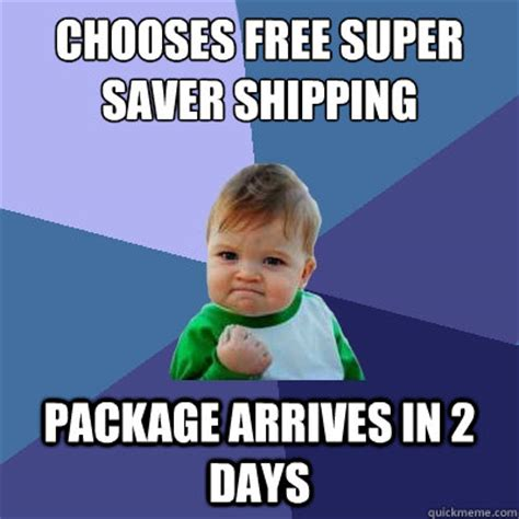 when your package arrives by chooses free saver shipping package arrives in 2 days success kid quickmeme