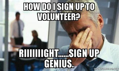 How Do I Make A Meme With Two Pictures - how do i sign up to volunteer riiiiiiight sign up genius flc signupgenius5 make a meme