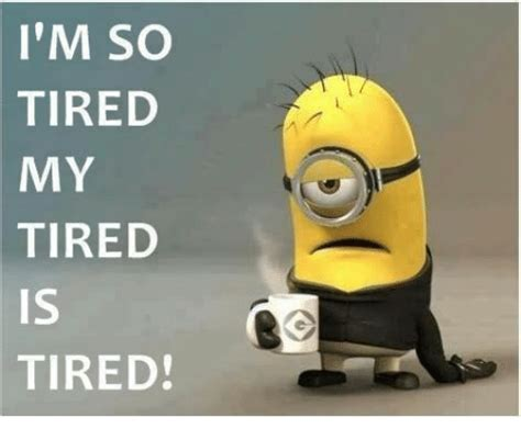 I M So Tired Meme - 25 best memes about im so tired im so tired memes