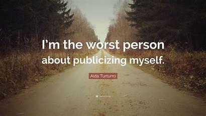 Turturro Aida Publicizing Worst Myself Person Quotes