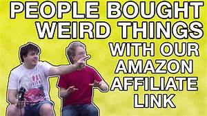 People Bought Weird Things With Our Amazon Affiliate Link ...