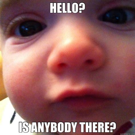Hello Meme - hello is anybody there misc quickmeme