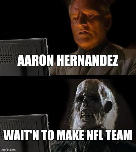 Hernandez Meme - aaron hernandez imgflip