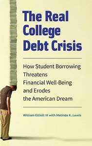 The Real College Debt Crisis: How Student Borrowing ...
