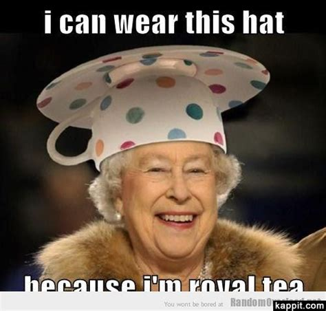 Queen Meme - i can wearthis hat because i m royal tea