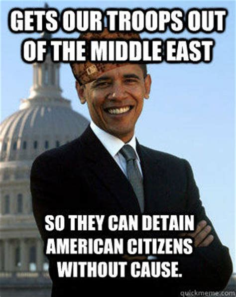 Middle Eastern Memes - gets our troops out of the middle east so they can detain american citizens without cause