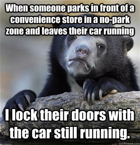 Convenience Store Meme - when someone parks in front of a convenience store in a no park zone and leaves their car