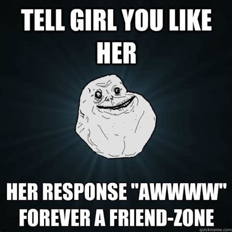 Awwww Meme - tell girl you like her her response quot awwww quot forever a friend zone forever alone quickmeme