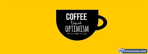 Keep family, friends and guests engaged and entertained as they leisurely browse through a collection of wonderfully presented photography in the comfort of your home. Coffee Is Liquid Of Optimism Coffee Facebook Cover Maker ...