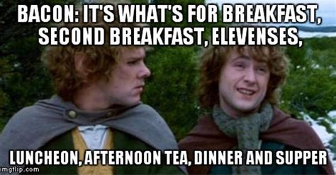 Second Breakfast Meme - lord of the rings hobbit bacon meme with pippin love it bacon funnies pinterest lotr