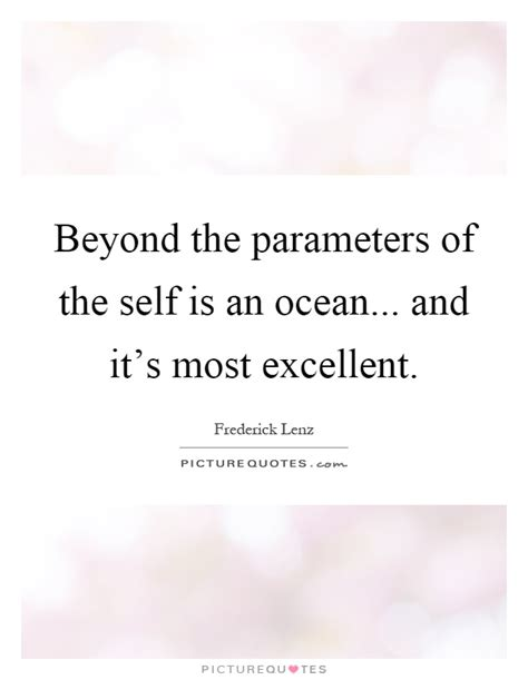 Beyond The Parameters Of The Self Is An Ocean And It's