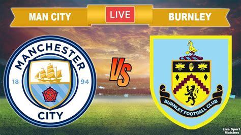 Manchester City vs Burnley : Live stream • We Futbol Fans