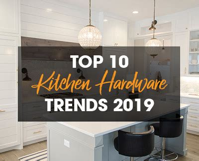 kitchen cabinet trends for 2020 top 10 kitchen hardware trends for 2019