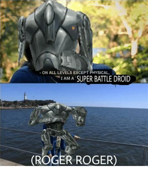 Droid Meme - on all levels except physical iam a super battle droid roger roger roger meme on sizzle