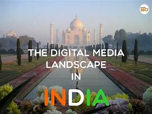 The Digital Media landscape in India