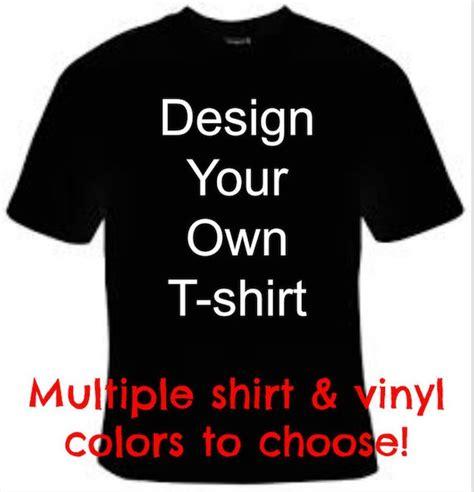 design your own t shirt design your own t shirt custom t shirt design personalized