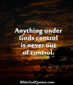 God is in contr... Control Bible Quotes
