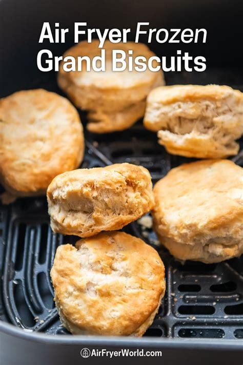 air frozen biscuits fryer grands easy