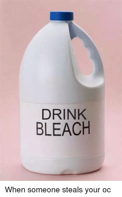 Drink Bleach Meme - drink bleach meme 28 images pin or drink bleach on pinterest bleach drinking know your meme
