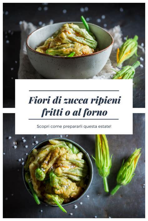 come si preparano i fiori di zucca fritti ricetta fiori di zucca ripieni ricetta fiori di zucca