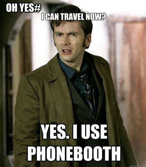 Oh Yes Meme - i can travel now yes i use phonebooth oh yes doctor who quickmeme