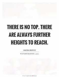 There is no top... Reach Heights Quotes