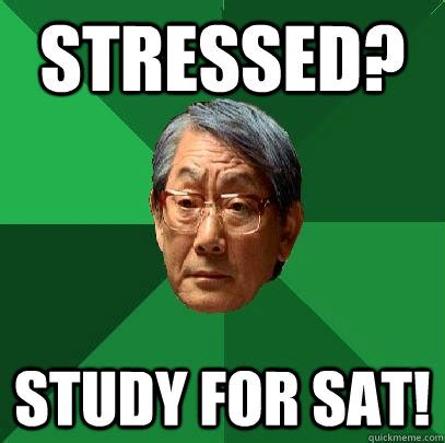 Sat Memes - stressed study for sat high expectations asian father quickmeme