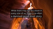 """Jeffrey Archer Quote: """"While there may not be a book in ..."""
