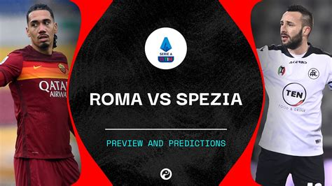 Roma vs Spezia live stream, predictions & team news | Serie A