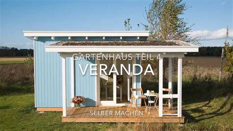 veranda selber bauen gartenhaus selber bauen veranda