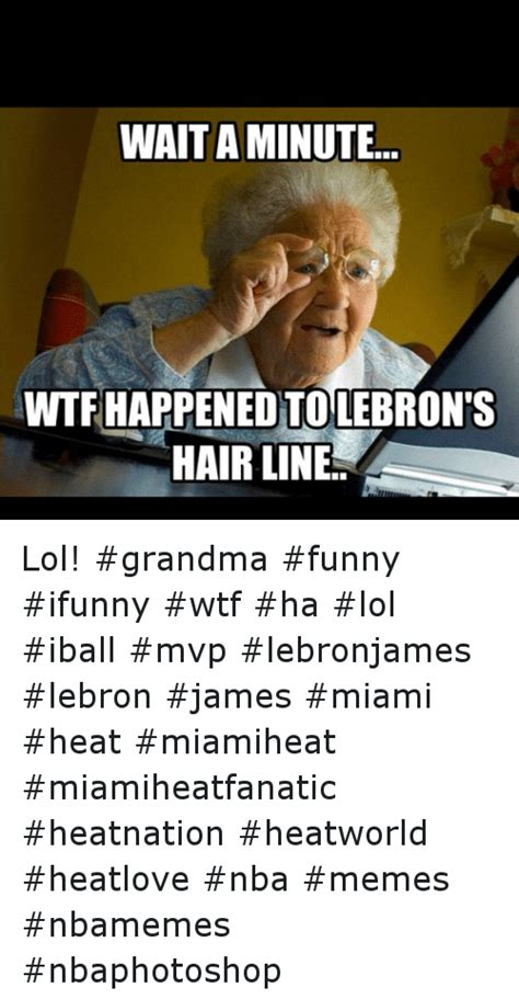 Funny Ifunny Memes - wait aminute wtfhappened tolebronts hair line lol grandma funny ifunny wtf ha lol iball mvp